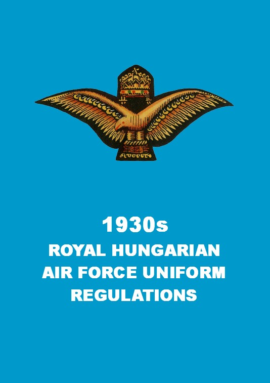 1930s ROYAL HUNGARIAN AIR FORCE UNIFORM REGULATIONS